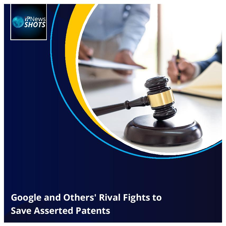 Googleand Others' Rival Fights to Save Asserted Patents