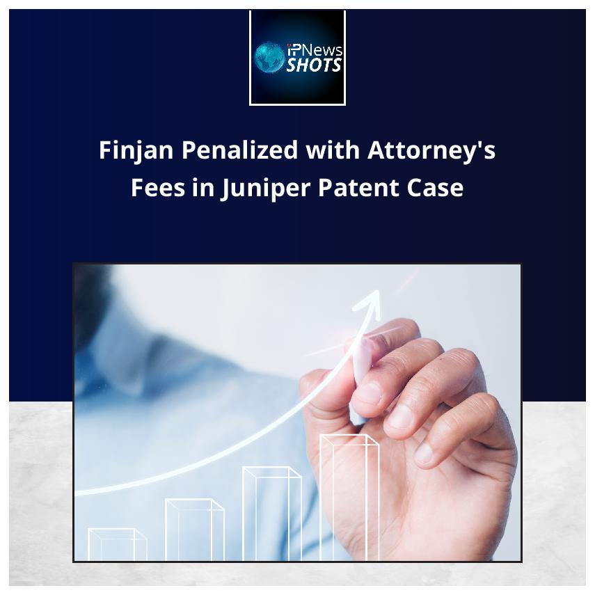 Finjan Penalized with Attorney's Fees in Juniper Patent Case