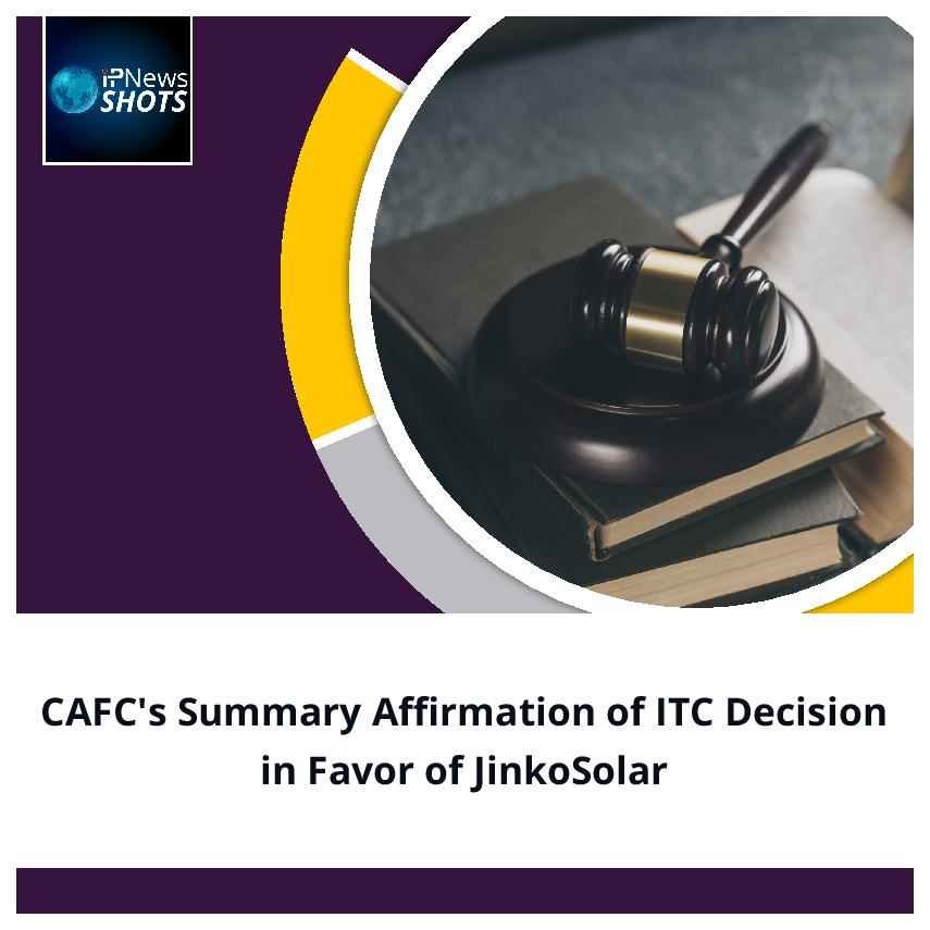 CAFC's Summary Affirmation of ITC Decision in Favour of JinkoSolar