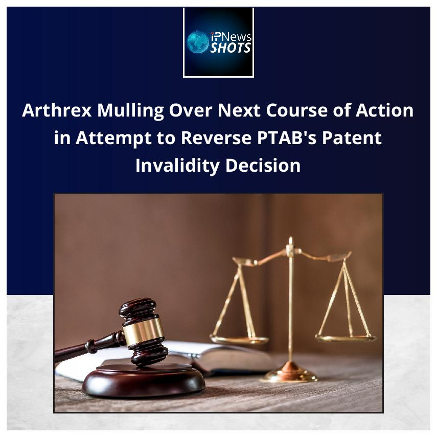 Arthrex Mulling Over Next Course of Action in Attempt to Reverse PTAB's Patent Invalidity Decision