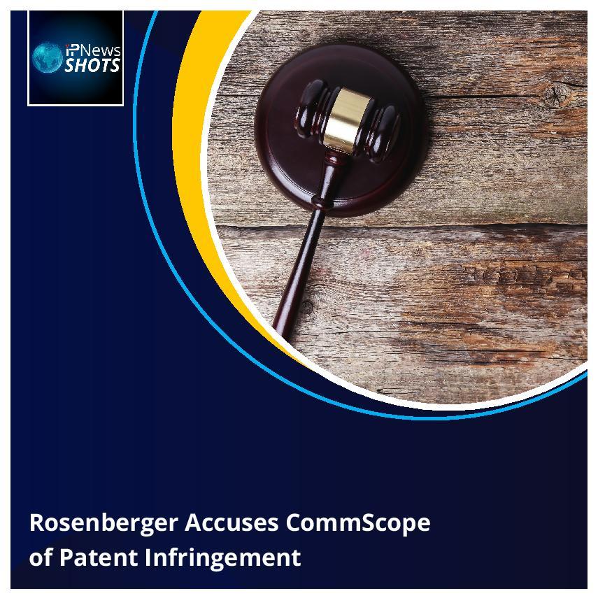 RosenbergerAccuses CommScope of Patent Infringement