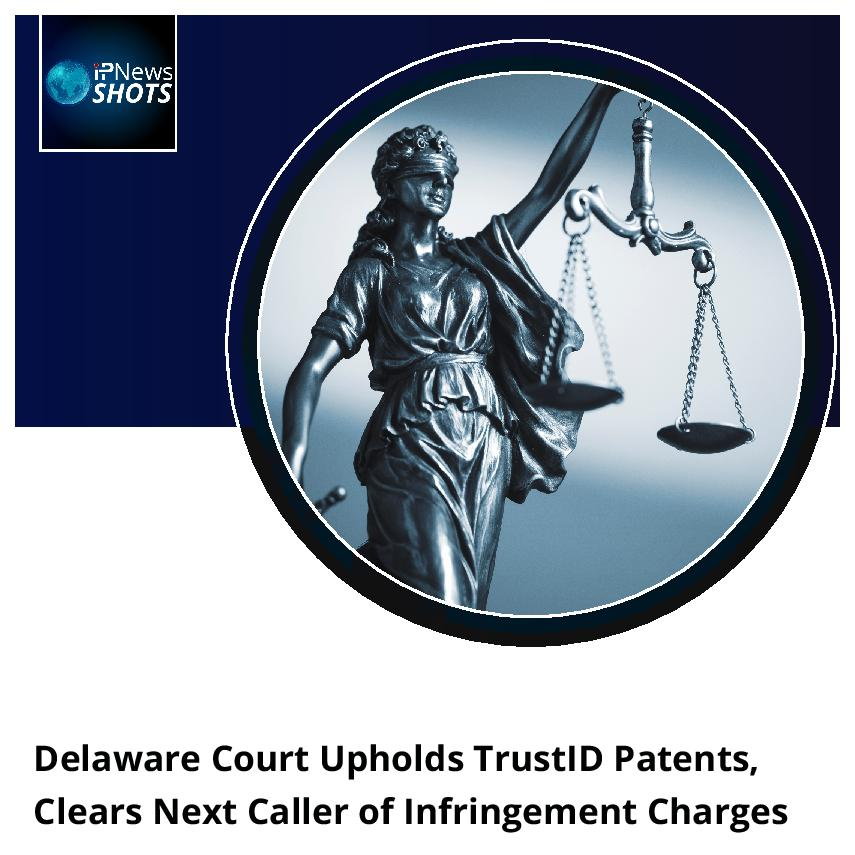 DelawareCourt Upholds TrustID Patents, Clears Next Caller of Infringement Charges
