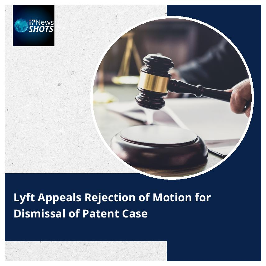 LyftAppeals Rejection of Motion for Dismissal of Patent Case