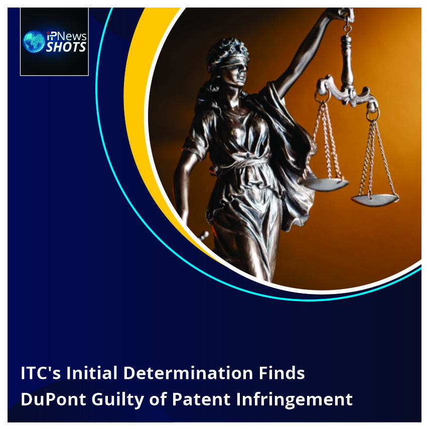 ITC's Initial Determination Finds DuPont Guilty of Patent Infringement