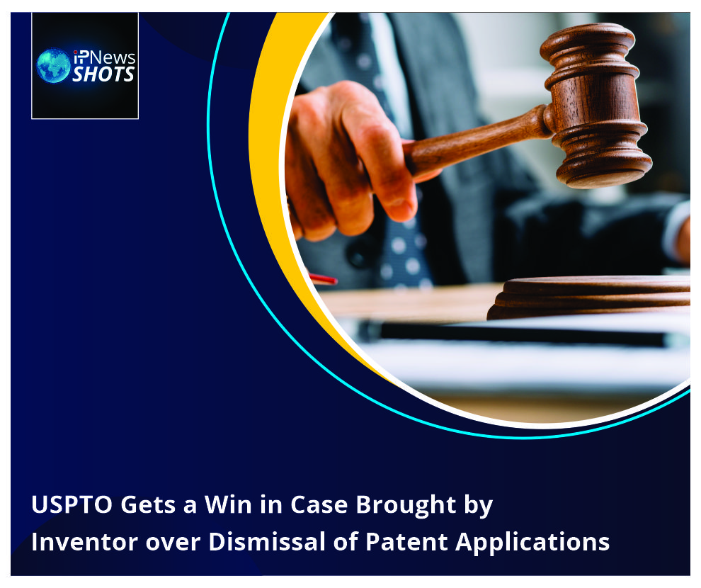 USPTO Gets a Win in Case Brought by InventoroverDismissal of Patent Applications