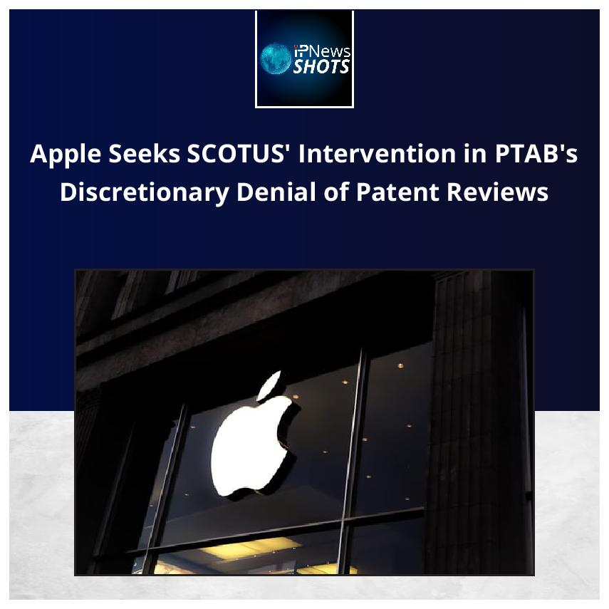 AppleSeeks SCOTUS' Intervention in PTAB's Discretionary Denial of Patent Reviews