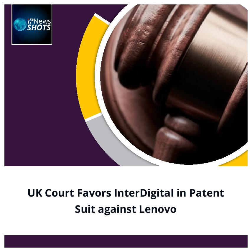 UKCourt Favors InterDigital in Patent Suit against Lenovo