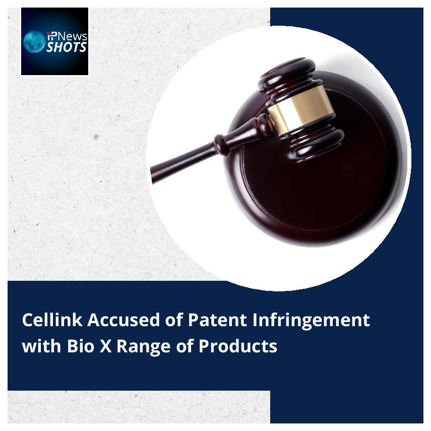 CellinkAccused of Patent Infringement withBio XRange of Products