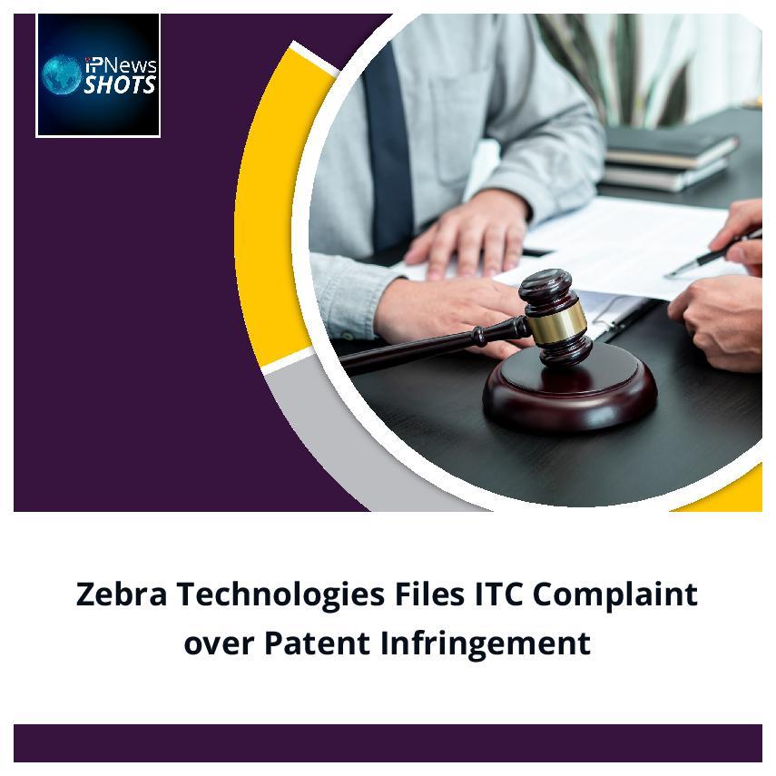 ZebraTechnologiesFiles ITC ComplaintoverPatent Infringement