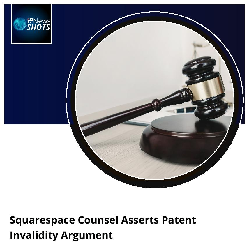 SquarespaceCounsel Asserts Patent Invalidity Argument