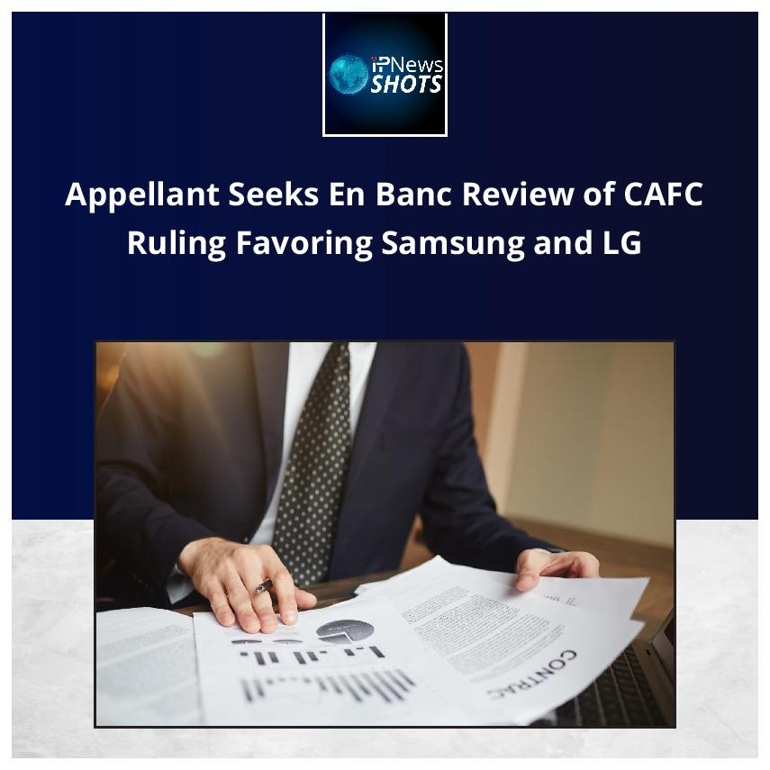 Appellant SeeksEn BancReview of CAFC Ruling Favoring Samsung and LG