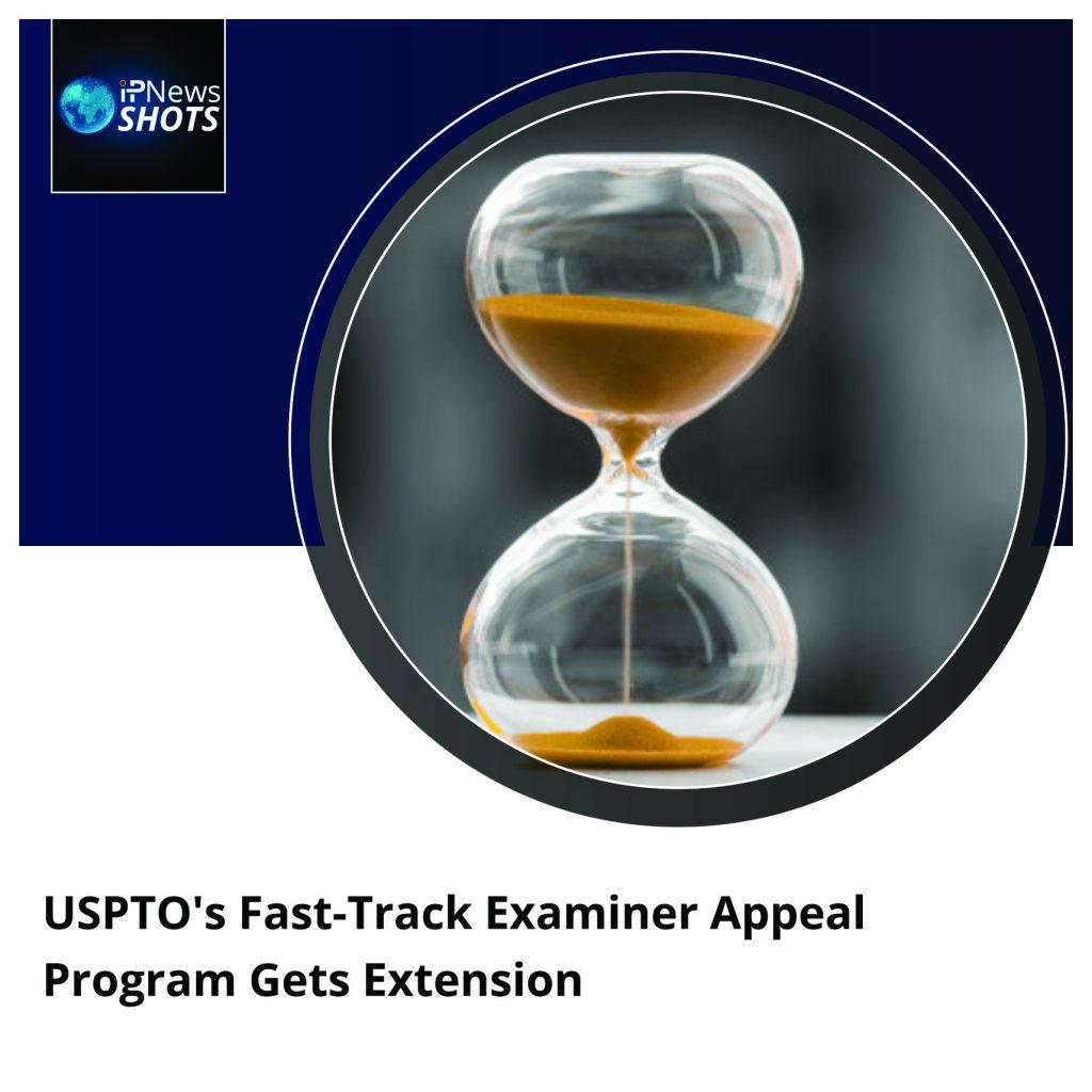 USPTO's Fast-Track Examiner Appeal Program Gets Extension