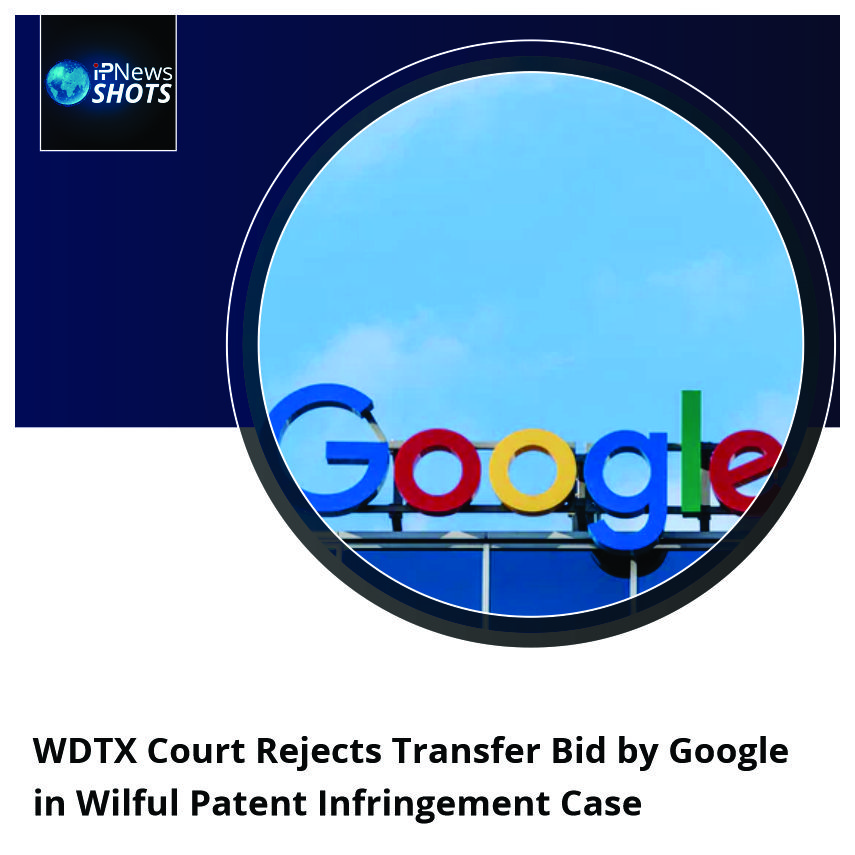 WDTX Court Rejects Transfer Bid by Google in Wilful Patent Infringement Case