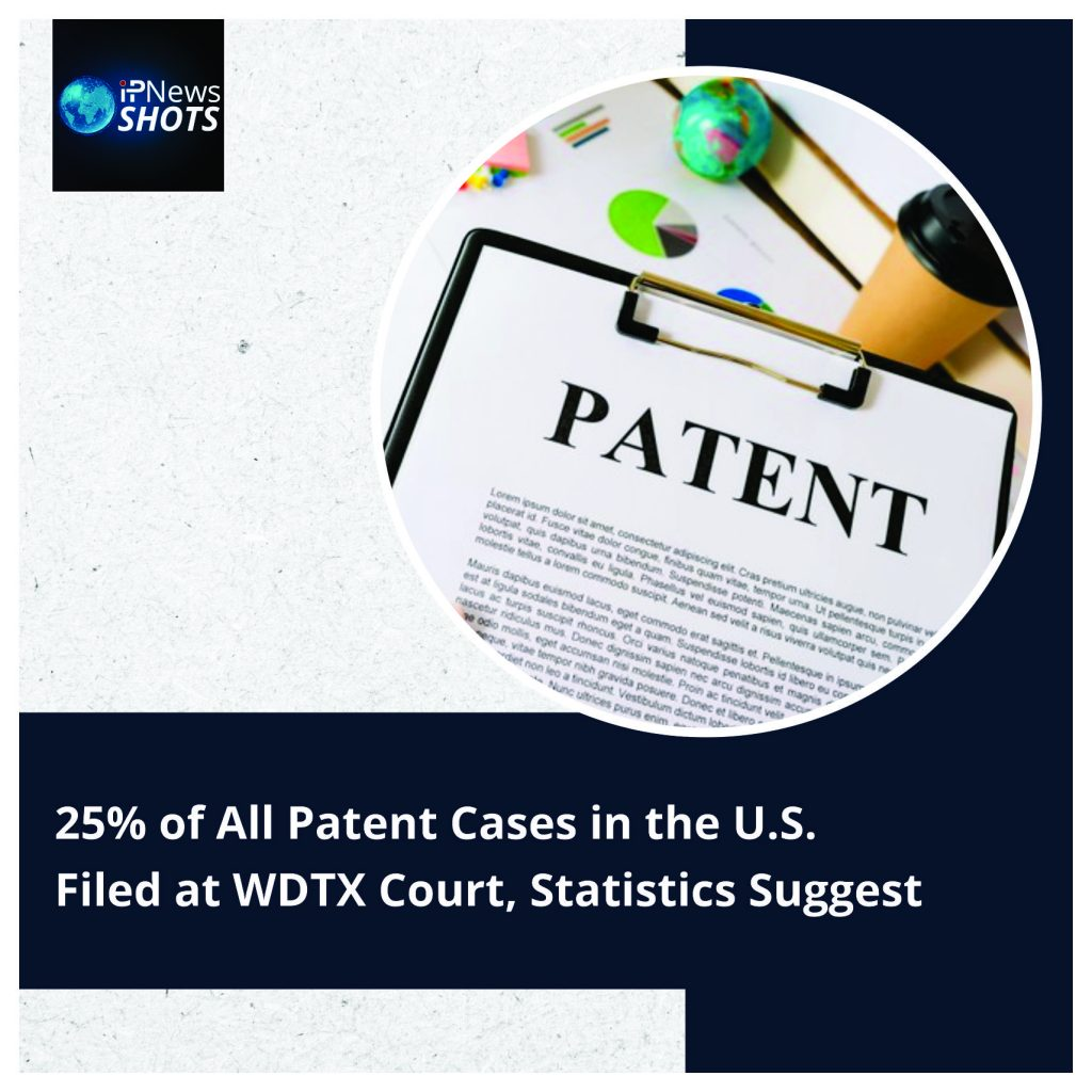 25% of All Patent Cases in the U.S. Filed at WDTX Court, Statistics Suggest