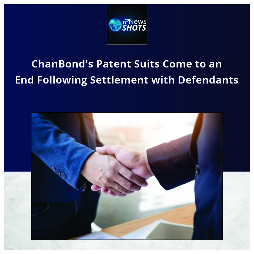 ChanBond's Patent Suits Come to an End Following Settlement with Defendants