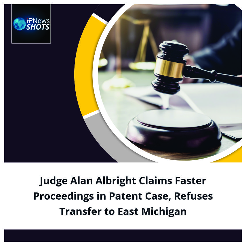JudgeAlan Albright Claims Faster Proceedings in Patent Case, Refuses Transfer to East Michigan