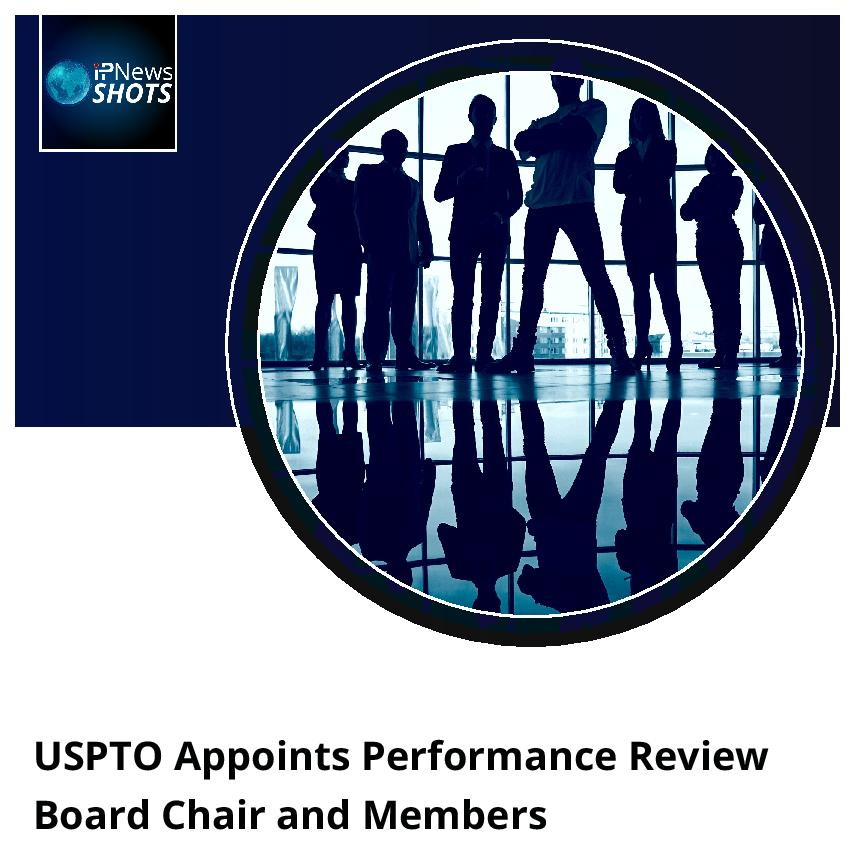 USPTO Appoints Performance Review Board Chair and Members