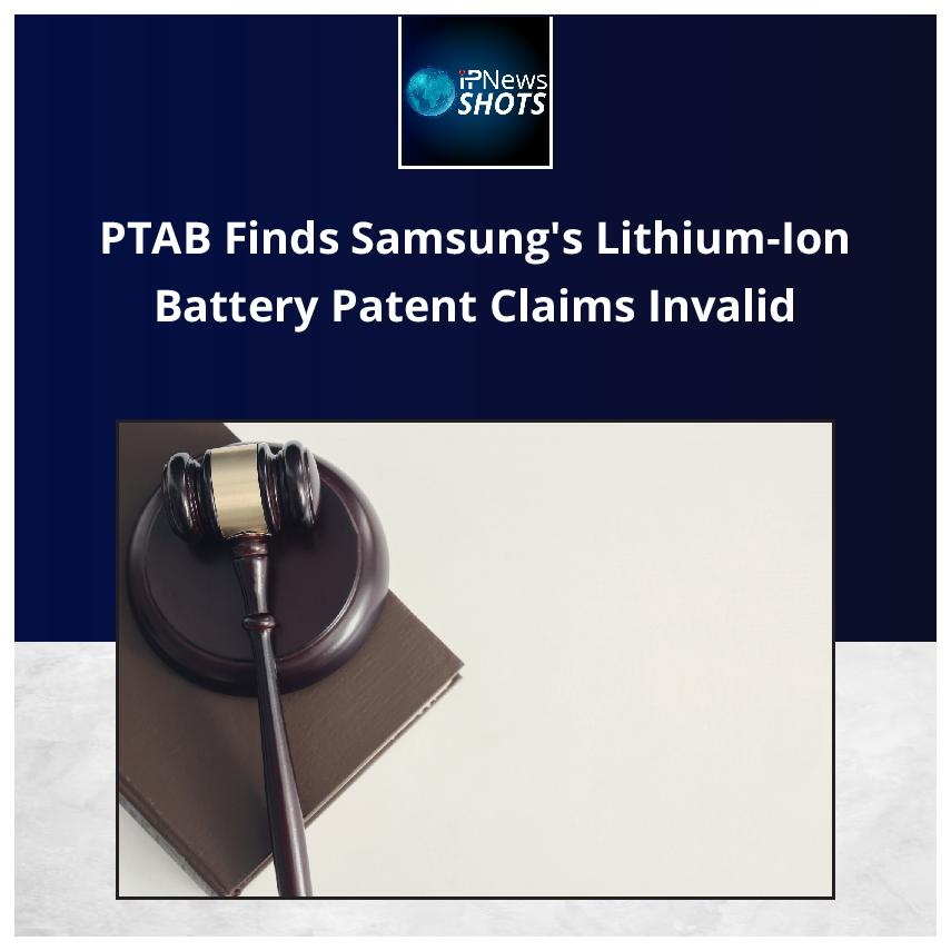 PTAB Finds Samsung's Lithium-Ion Battery Patent Claims Invalid