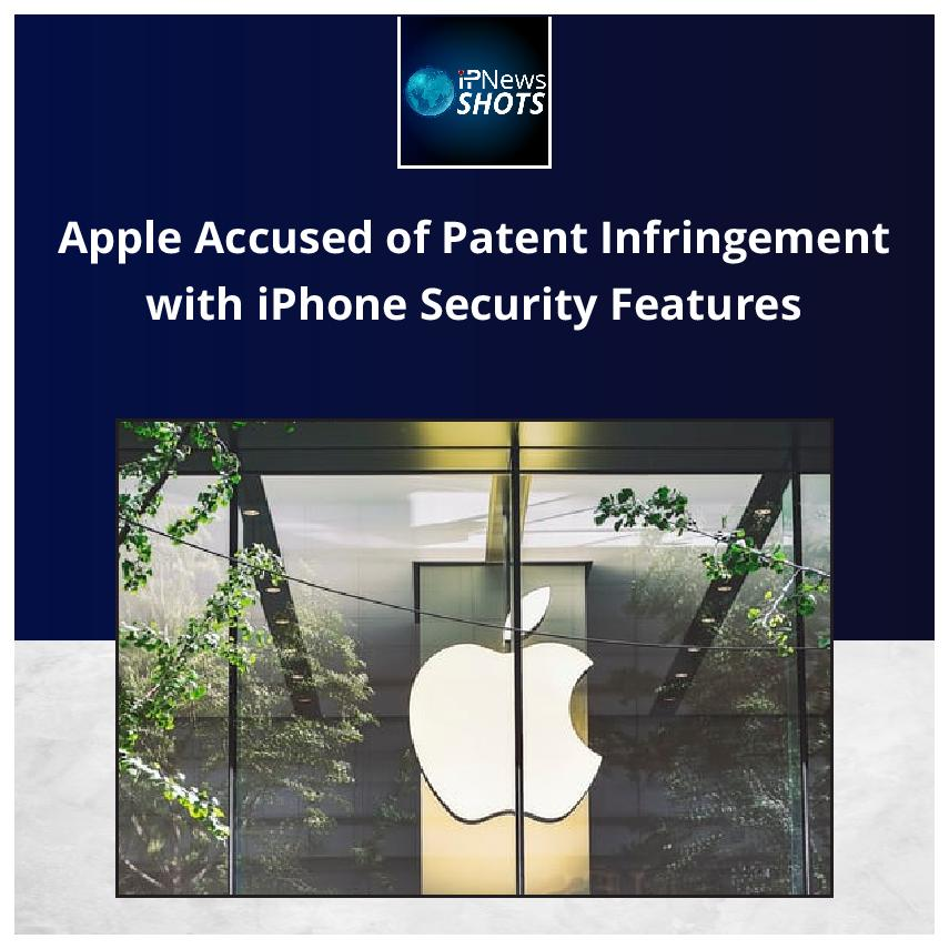 Apple Accused of Patent Infringement with iPhone SecurityFeatures