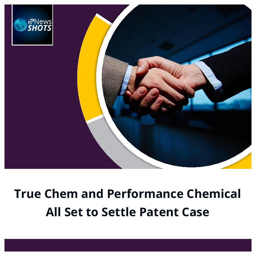 True Chem and PerformanceChemicalAll Set to Settle Patent Case