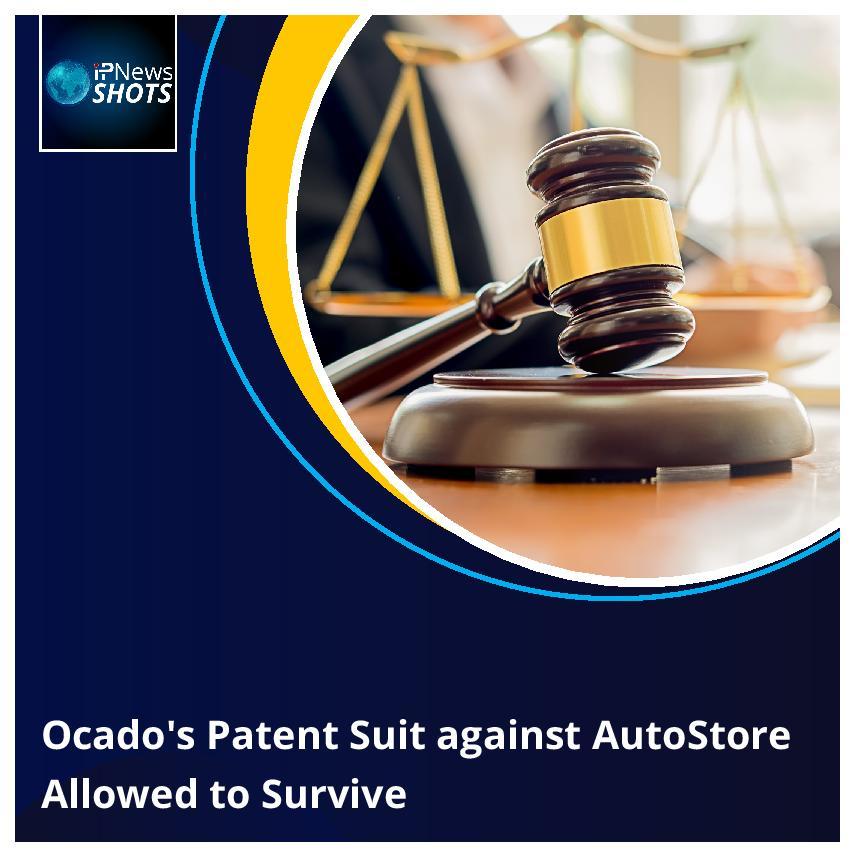 Ocado'sPatent Suit against AutoStore Allowed to Survive