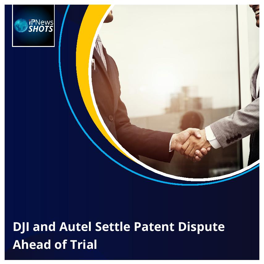 DJI and Autel Settle Patent Dispute Ahead of Trial