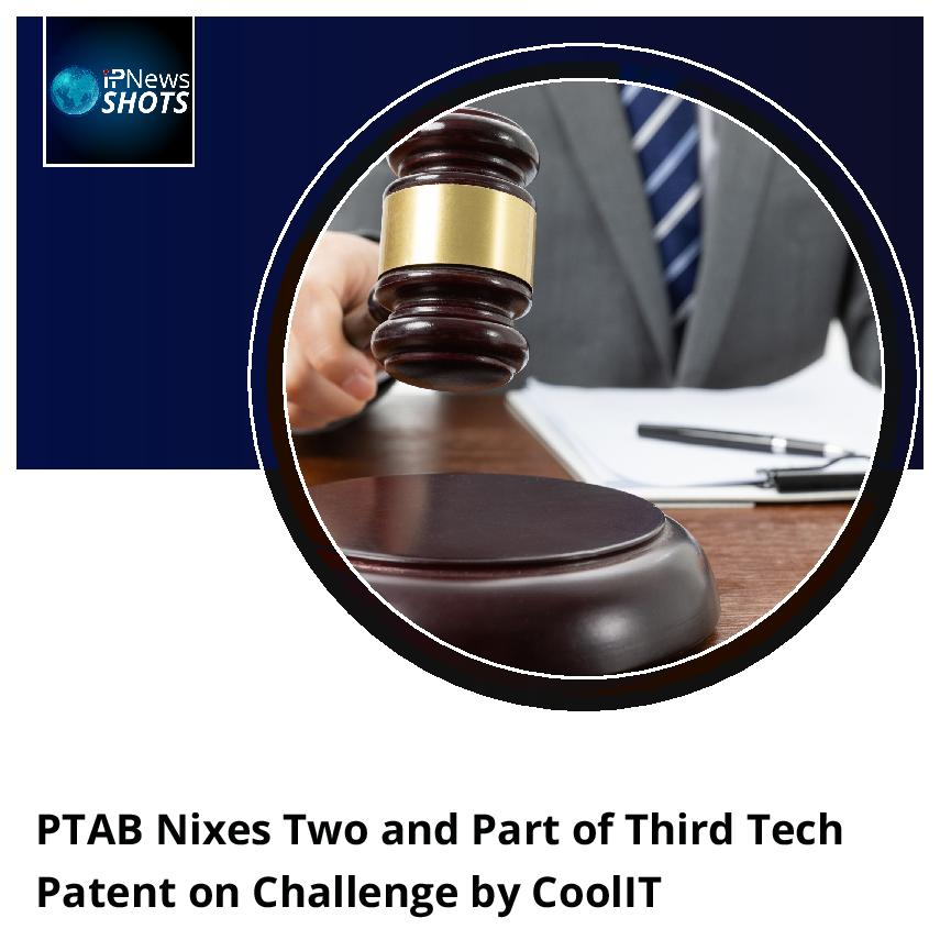 PTABNixes Two and Part of Third Tech Patent on Challenge by CoolIT