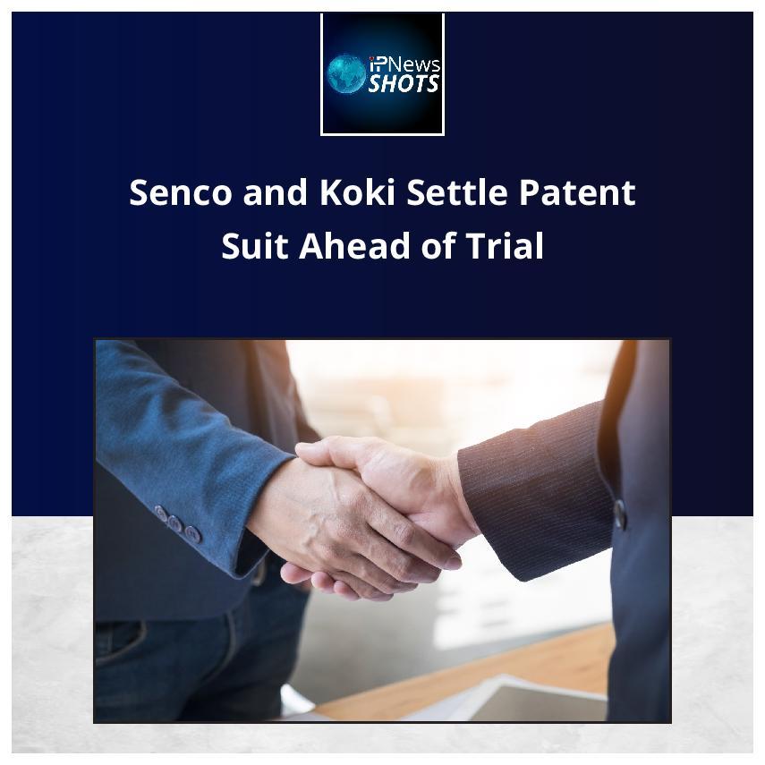 Senco and Koki Settle Patent SuitAheadof Trial