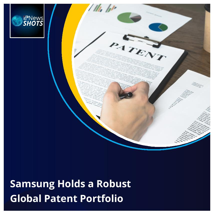 Samsung Holds a Robust Global Patent Portfolio