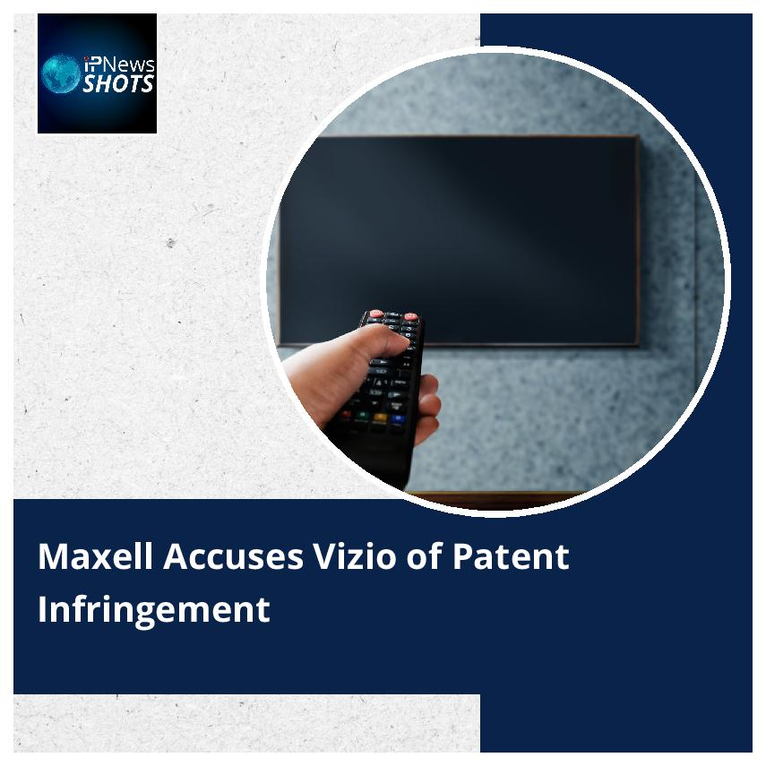 Maxell Accuses Vizio of Patent Infringement