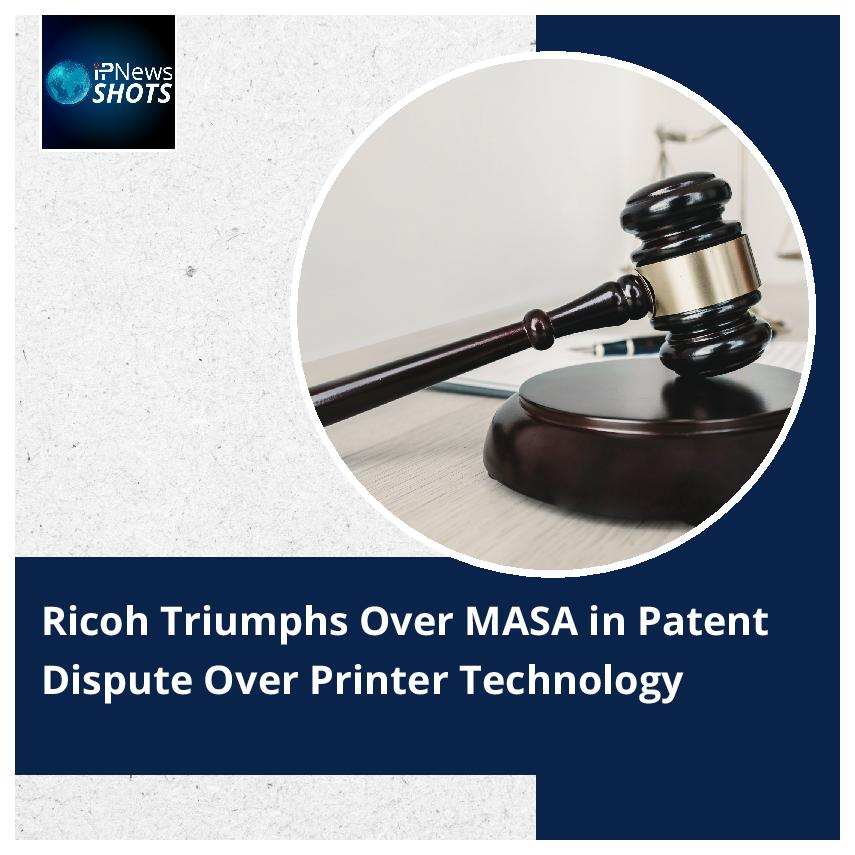 Ricoh Triumphs Over MASA in Patent Dispute Over Printer Technology