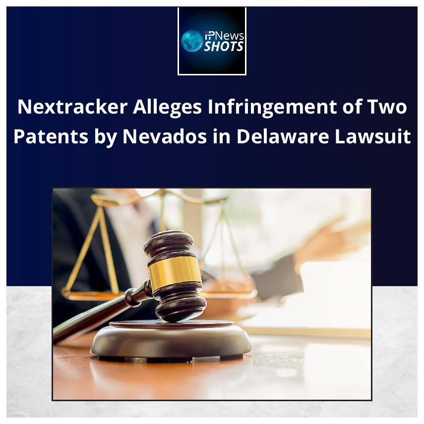 Nextracker Alleges Infringement of Two Patents by Nevados inDelaware Lawsuit