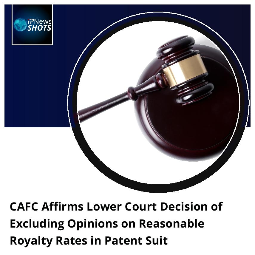 CAFC Affirms Lower Court Decision of Excluding Opinions on Reasonable Royalty Rates in Patent Suit