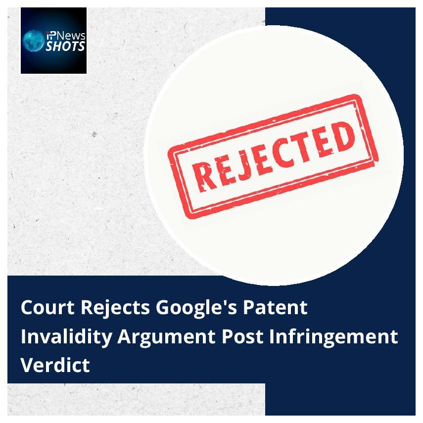 CourtRejects Google's Patent Invalidity Argument Post Infringement Verdict