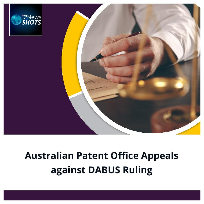 Australian Patent Office Appeals against DABUS Ruling