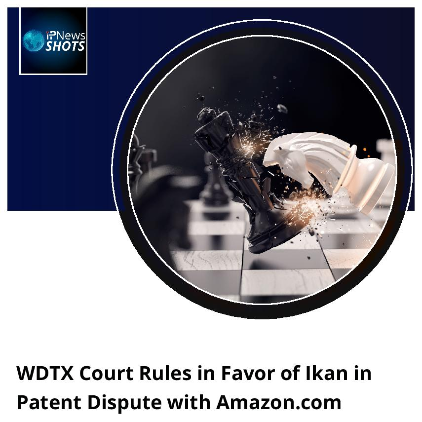WDTXCourt Rules in Favor of Ikan in Patent Dispute with Amazon.com