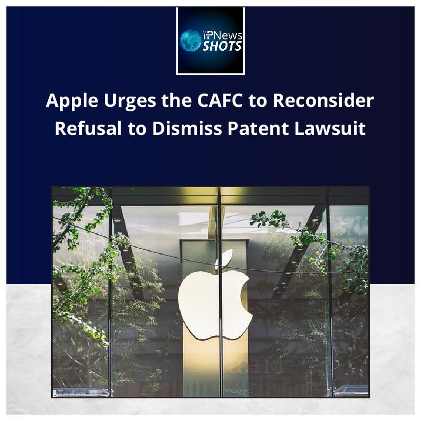 AppleUrges the CAFC toReconsiderRefusal to Dismiss PatentLawsuit