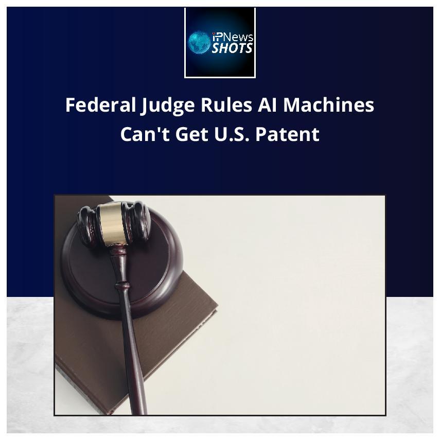 Federal Judge Rules AI Machines Can't Get U.S. Patent