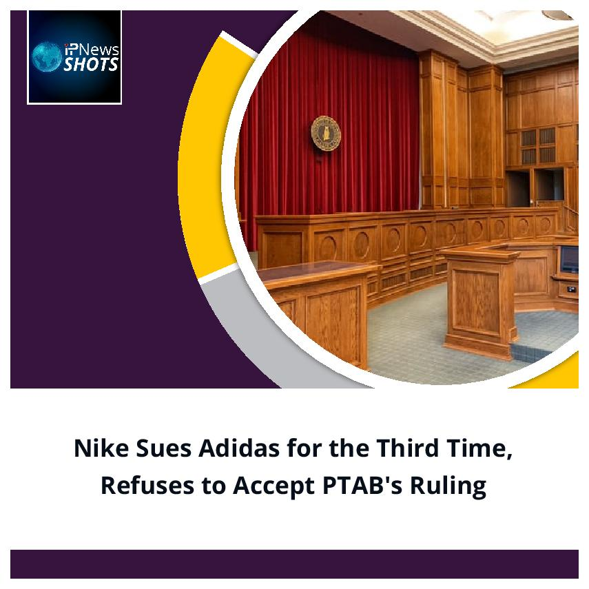 Nike Sues Adidas for the Third Time, Refuses to Accept PTAB's Ruling