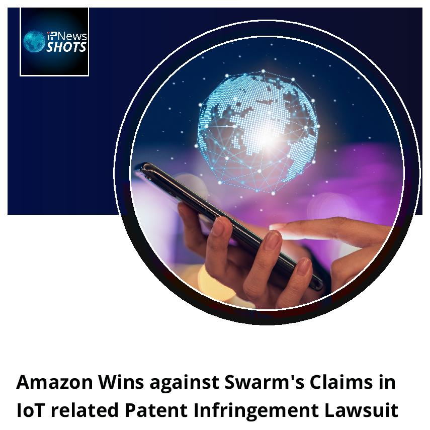 Amazon Wins against Swarm's Claims in IoT related Patent Infringement Lawsuit