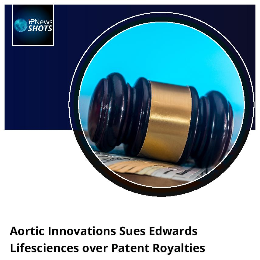 Aortic Innovations Sues Edwards Lifesciences over Patent Royalties