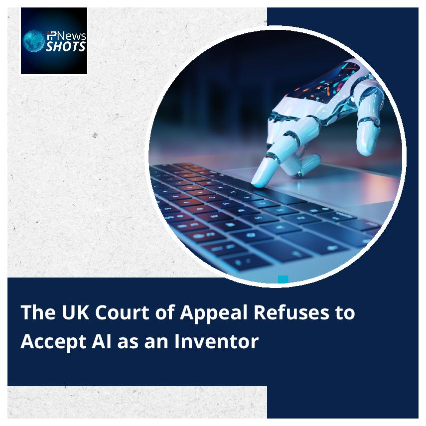 TheUK Court of Appeal Refuses to Accept AI as an Inventor