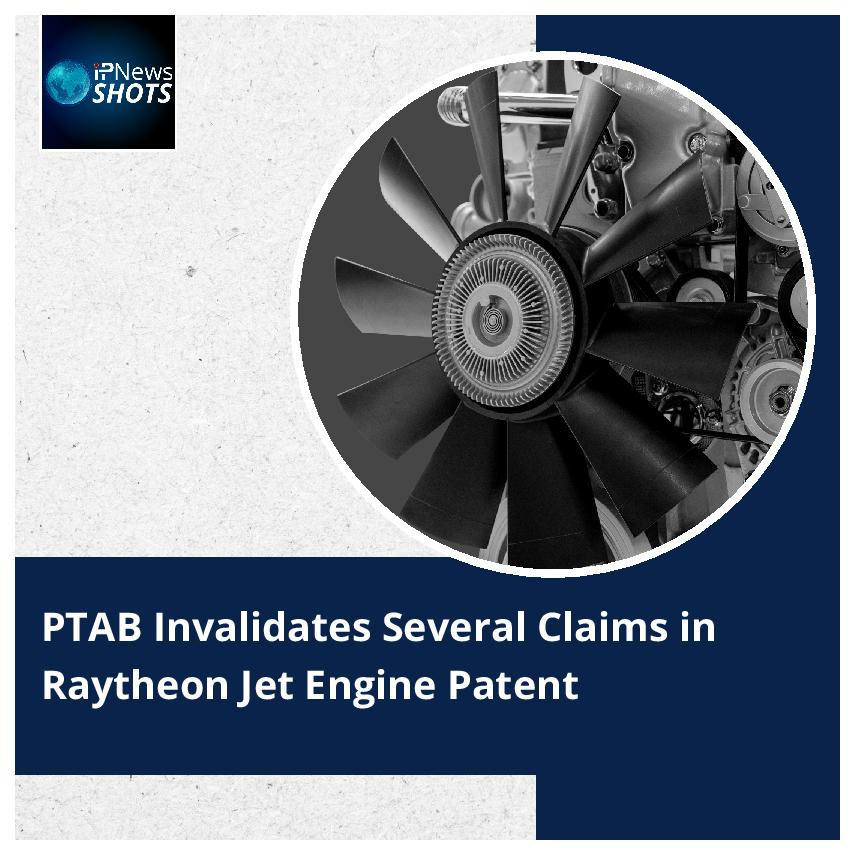 PTAB Invalidates Several Claims in Raytheon Jet Engine Patent