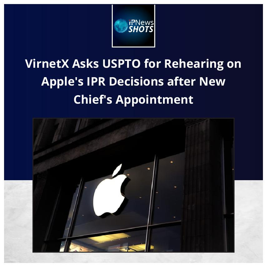 VirnetX Asks USPTO for Rehearing on Apple's IPR Decisions after New Chief'sAppointment