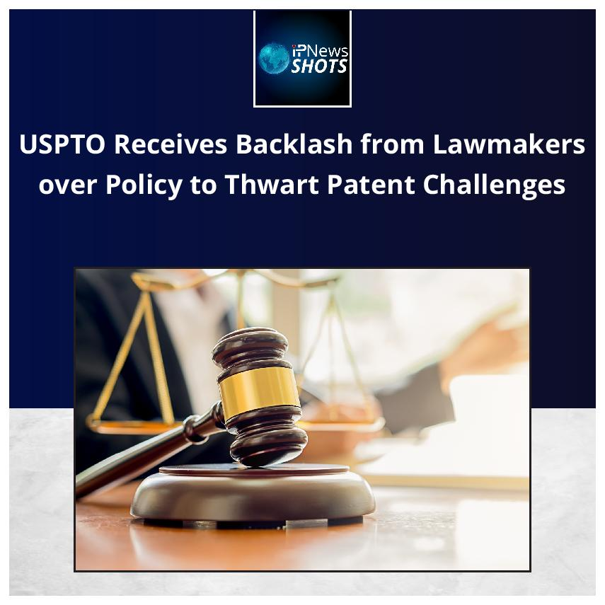 USPTO Receives Backlash from Lawmakers over Policy to Thwart Patent Challenges