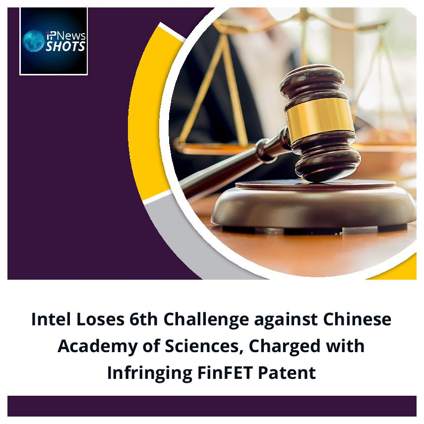 Intel Loses 6th Challenge against Chinese Academy of Sciences, Charged with Infringing FinFET Patent