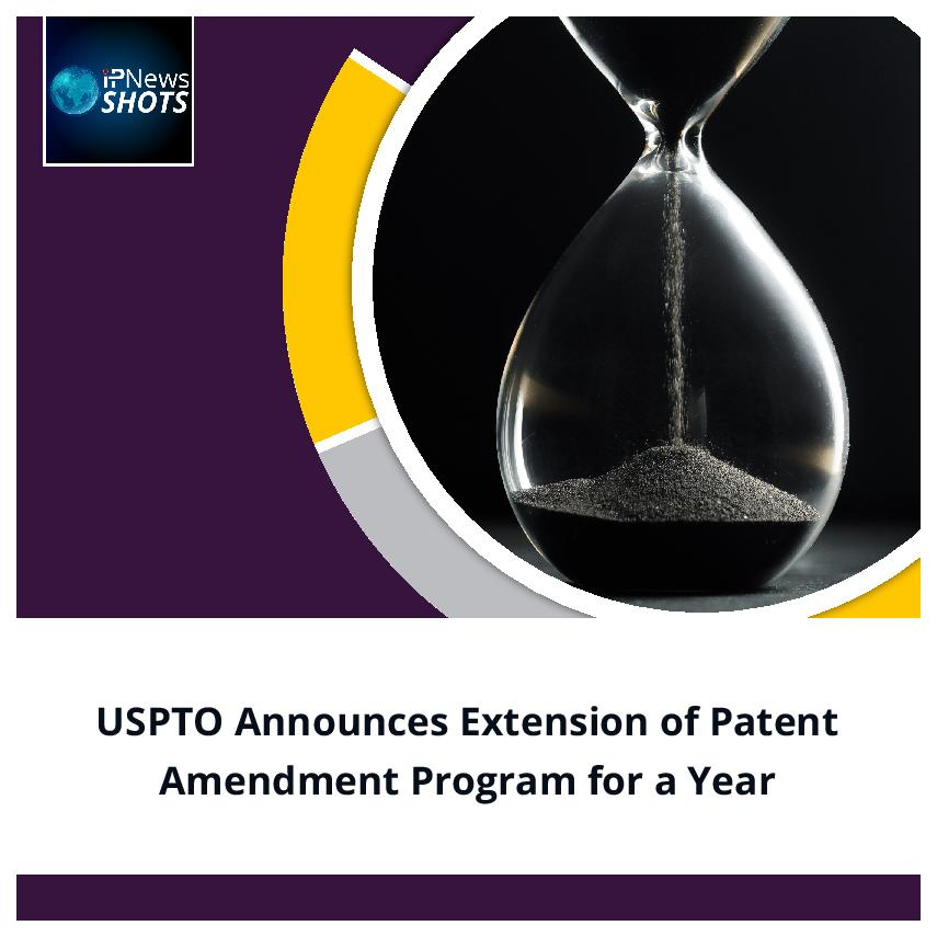 USPTO Announces Extension of Patent Amendment Program for a Year