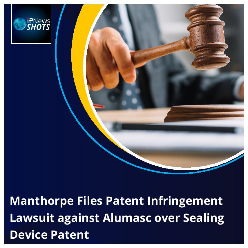 Manthorpe Files Patent Infringement Lawsuit against Alumasc over Sealing Device Patent