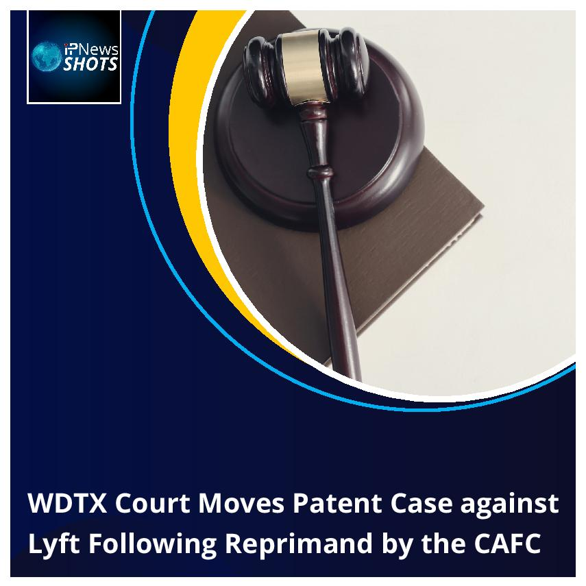 WDTX Court Moves Patent Case against Lyft Following Reprimand bytheCAFC