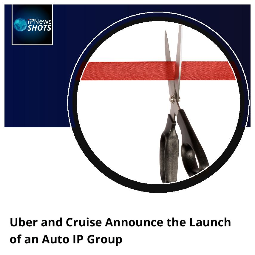 Uber and Cruise Announce the Launch of an Auto IP Group